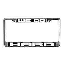 We Go Hard License Plate Frame