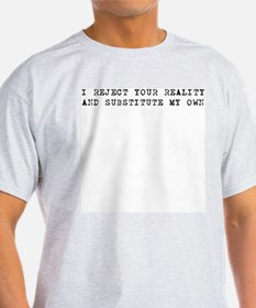 I Reject Your Reality Ash Grey T-Shirt