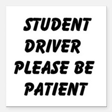 Student Driver Please Be Patient Square Car Magnet