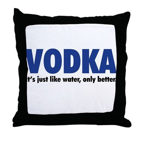 Vodka (like water, only better) Throw Pillow