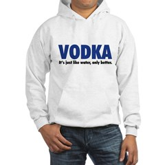 Vodka (like water, only better) Hoodie