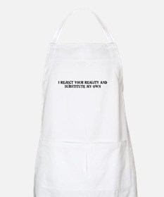 I Reject Your Reality... BBQ Apron