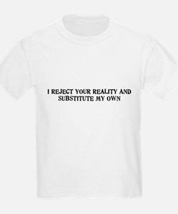 I Reject Your Reality... Kids T-Shirt