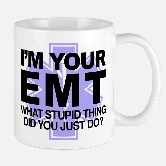 I'm Your EMT What Stupid Thing D Mug