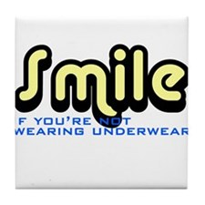 Smile if you're not wearing underwear Tile Coaster
