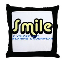 Smile if you're not wearing underwear Throw Pillow