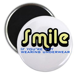 Smile if you're not wearing underwear Magnet