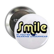"Smile if you're not wearing underwear 2.25"" Button"