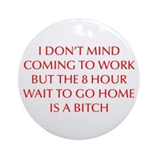 I-DONT-MIND-COMING-OPT-RED Ornament (Round)