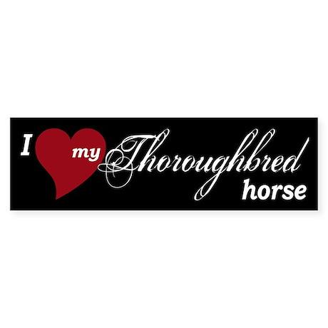 I love my Thoroughbred horse Bumper Sticker