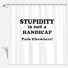 Stupidity is not a handicap Park Elsewhere Shower