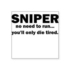 Sniper no need to run youll only die tired Sticker