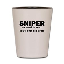 Sniper no need to run youll only die tired Shot Gl