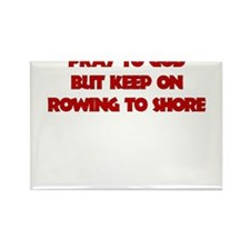 PRAY TO GOD BUT KEEP ON ROWING TO SHORE Rectangle