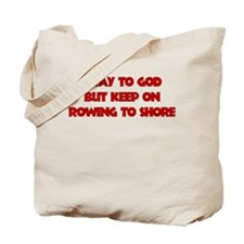 PRAY TO GOD BUT KEEP ON ROWING TO SHORE Tote Bag