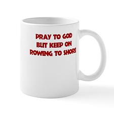 PRAY TO GOD BUT KEEP ON ROWING TO SHORE Mug
