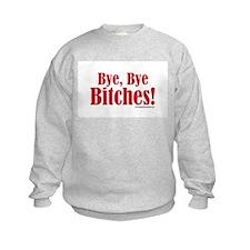 Bye Bye Bitches! Sweatshirt