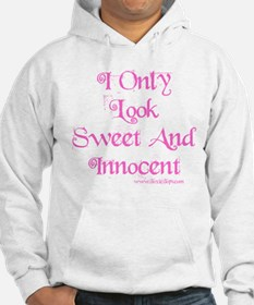 I Only Look Sweet and Innocen Hoodie