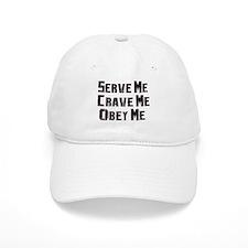 Serve me Crave me Obey Me Baseball Cap