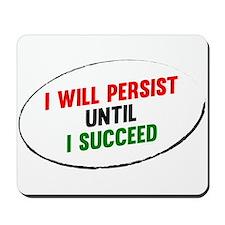 I Will Persist Until I Succeed Mousepad