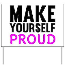 Make Yourself Proud Yard Sign