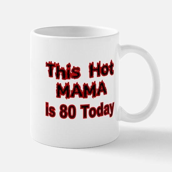 THIS HOT MAMA IS 80 TODAY Mug
