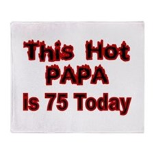 THIS HOT PAPA IS 75 TODAY Throw Blanket