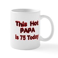 THIS HOT PAPA IS 75 TODAY Small Mug