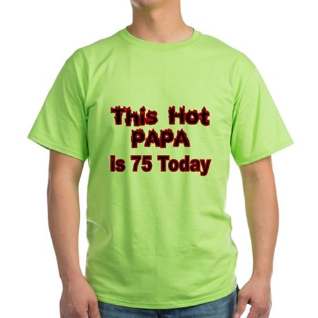 THIS HOT PAPA IS 75 TODAY T-Shirt