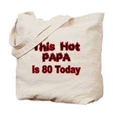 THIS HOT PAPA IS 80 TODAY Tote Bag