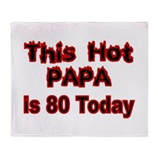 THIS HOT PAPA IS 80 TODAY Throw Blanket