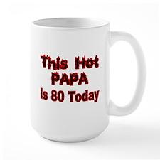 THIS HOT PAPA IS 80 TODAY Mug