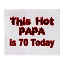 THIS HOT PAPA IS 70 TODAY Throw Blanket