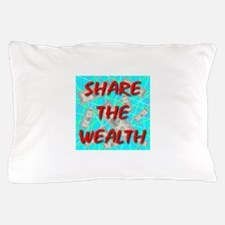 Share The Wealth Pillow Case