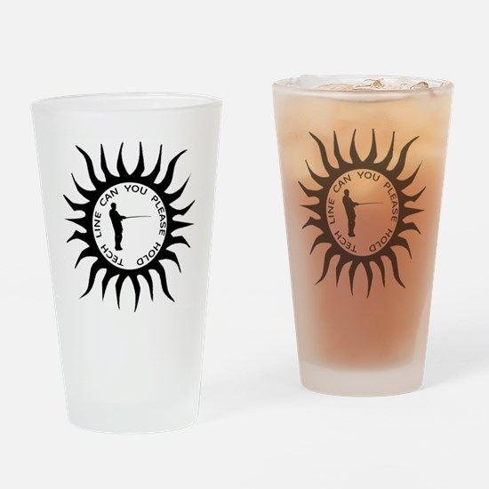 Tech line can you please hold Drinking Glass