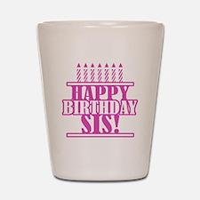 Happy Birthday Sister Shot Glass