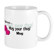Official...Hug your thug! Coffee Mug