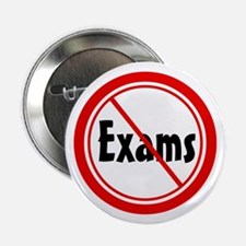 "No Exams 2.25"" Button (10 pack)"