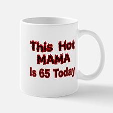 THIS HOT MAMA IS 65 TODAY Mug
