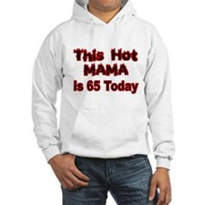 THIS HOT MAMA IS 65 TODAY Hoodie