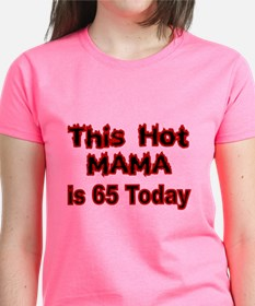 THIS HOT MAMA IS 65 TODAY T-Shirt