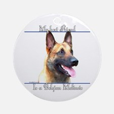 BelgianMal Best Friend2 Ornament (Round)