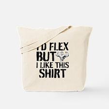I'd Flex But I Like This Shirt Tote Bag