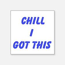 Chill I Got This Sticker