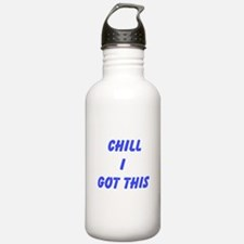 Chill I Got This Water Bottle
