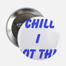 "Chill I Got This 2.25"" Button"