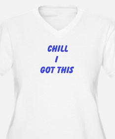 Chill I Got This Plus Size T-Shirt