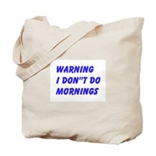 Warning I Dont Do Mornings Tote Bag
