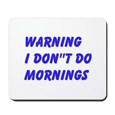 Warning I Dont Do Mornings Mousepad