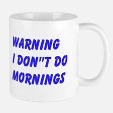 Warning I Dont Do Mornings Mug